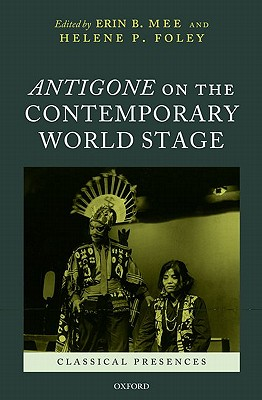 Antigone on the Contemporary World Stage By Mee, Erin B./ Foley, Helene P.